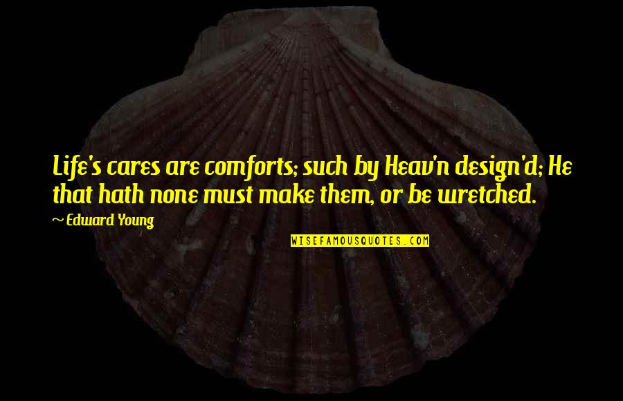 By Design Quotes By Edward Young: Life's cares are comforts; such by Heav'n design'd;