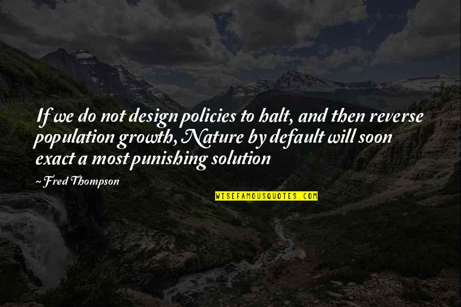 By Design Quotes By Fred Thompson: If we do not design policies to halt,