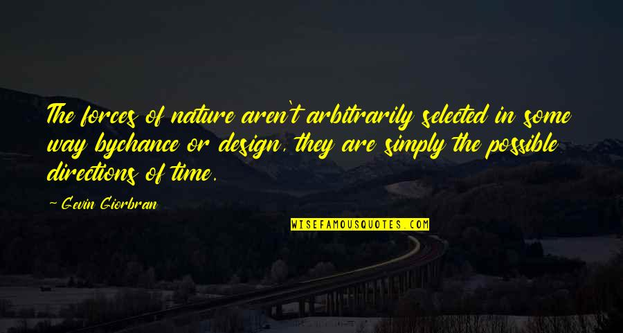 By Design Quotes By Gevin Giorbran: The forces of nature aren't arbitrarily selected in