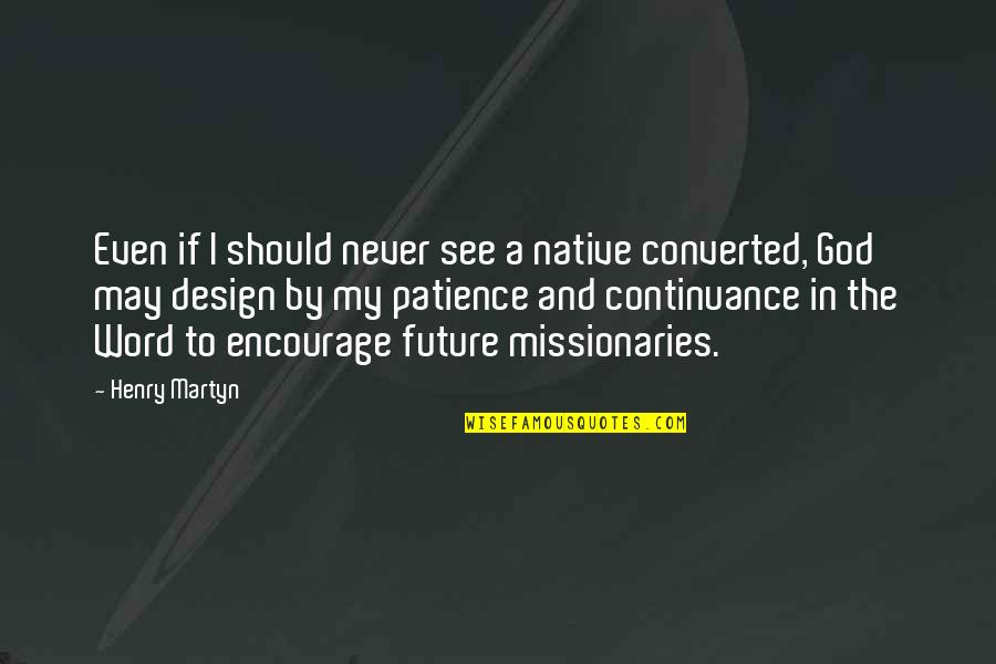 By Design Quotes By Henry Martyn: Even if I should never see a native