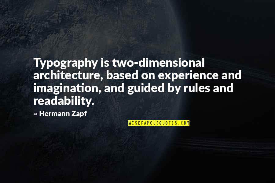 By Design Quotes By Hermann Zapf: Typography is two-dimensional architecture, based on experience and