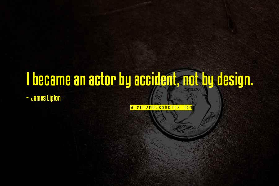 By Design Quotes By James Lipton: I became an actor by accident, not by