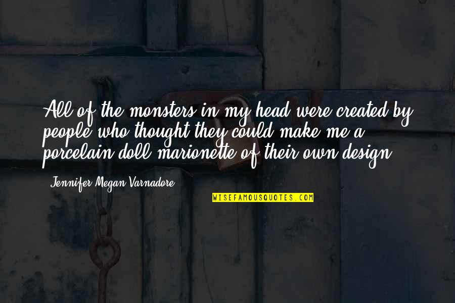 By Design Quotes By Jennifer Megan Varnadore: All of the monsters in my head were
