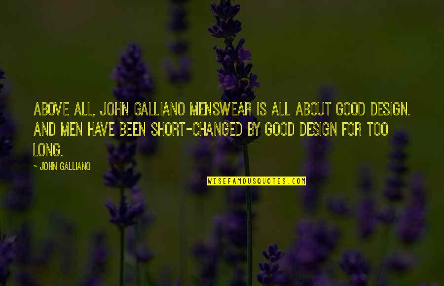 By Design Quotes By John Galliano: Above all, John Galliano menswear is all about