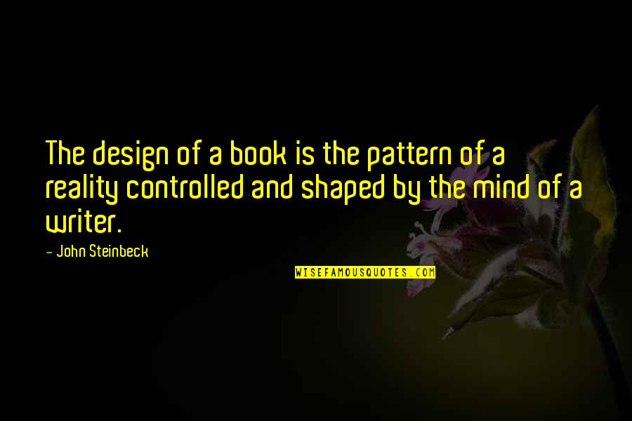 By Design Quotes By John Steinbeck: The design of a book is the pattern