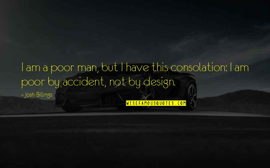 By Design Quotes By Josh Billings: I am a poor man, but I have
