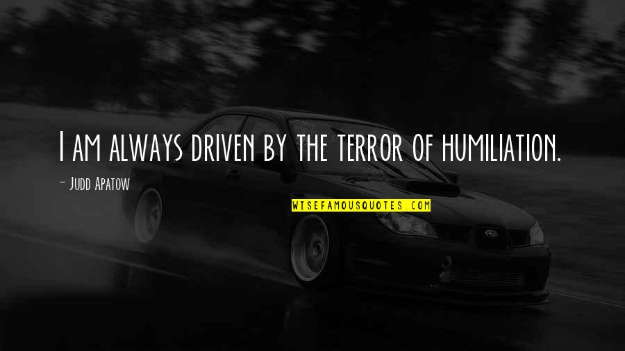 By Design Quotes By Judd Apatow: I am always driven by the terror of