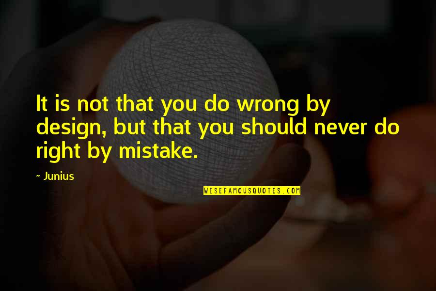 By Design Quotes By Junius: It is not that you do wrong by