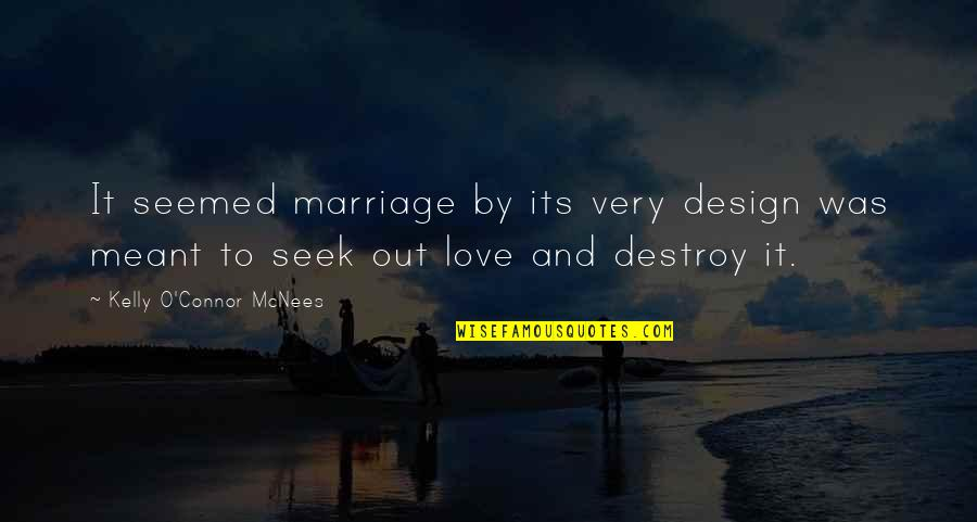 By Design Quotes By Kelly O'Connor McNees: It seemed marriage by its very design was
