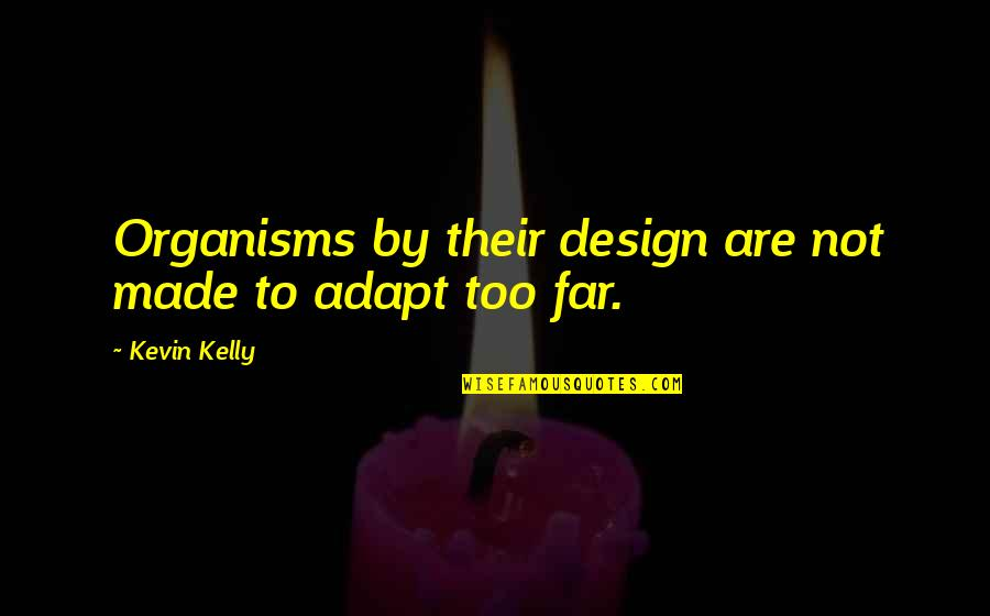 By Design Quotes By Kevin Kelly: Organisms by their design are not made to