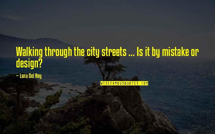 By Design Quotes By Lana Del Rey: Walking through the city streets ... Is it