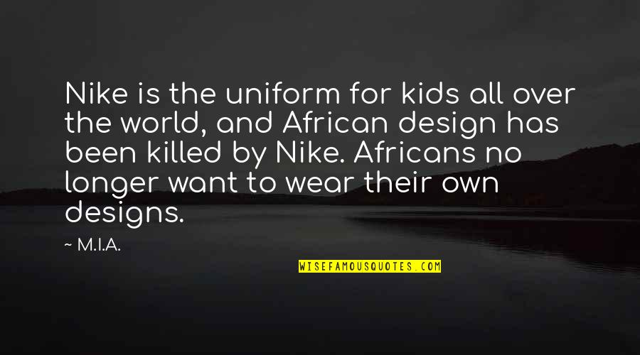 By Design Quotes By M.I.A.: Nike is the uniform for kids all over