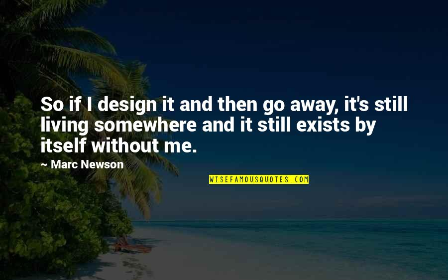 By Design Quotes By Marc Newson: So if I design it and then go