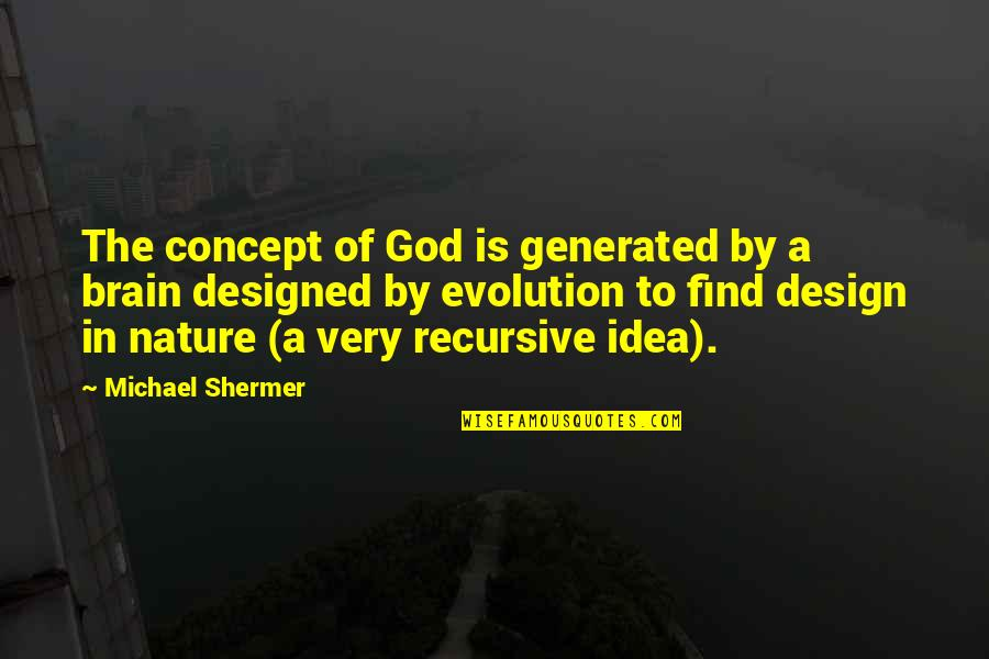 By Design Quotes By Michael Shermer: The concept of God is generated by a