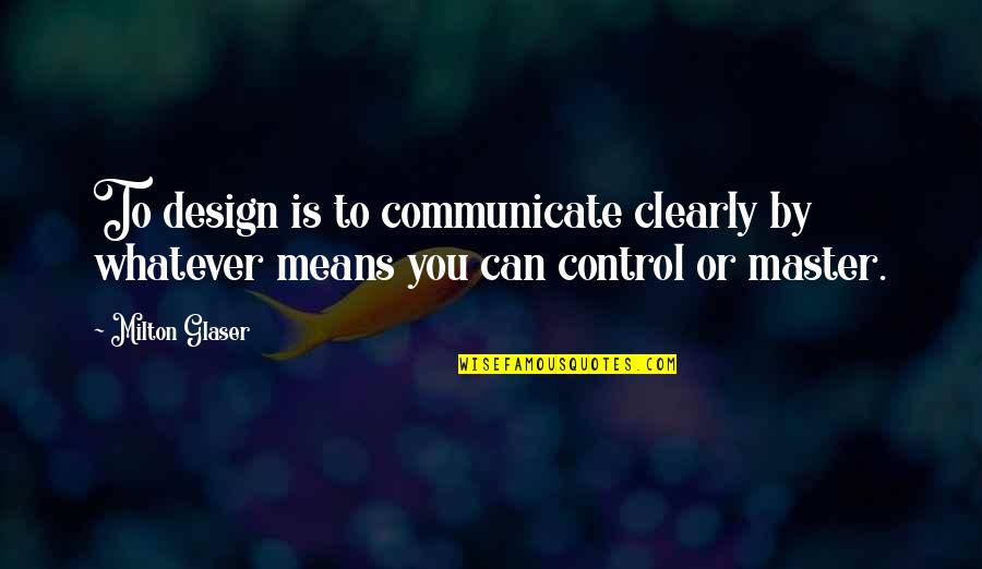 By Design Quotes By Milton Glaser: To design is to communicate clearly by whatever