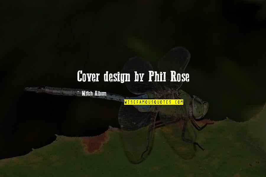 By Design Quotes By Mitch Albom: Cover design by Phil Rose
