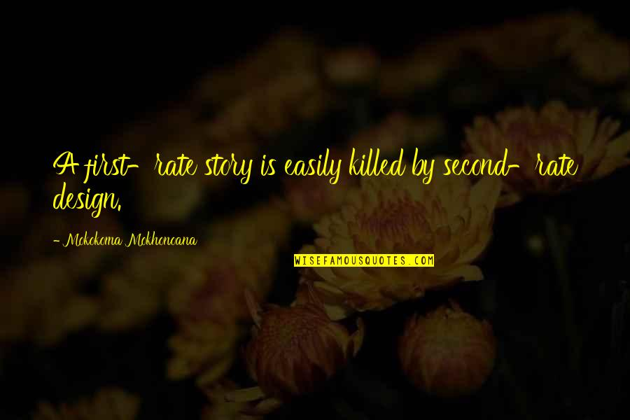 By Design Quotes By Mokokoma Mokhonoana: A first-rate story is easily killed by second-rate