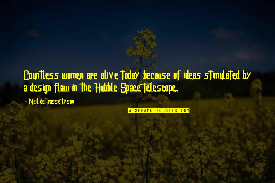 By Design Quotes By Neil DeGrasse Tyson: Countless women are alive today because of ideas