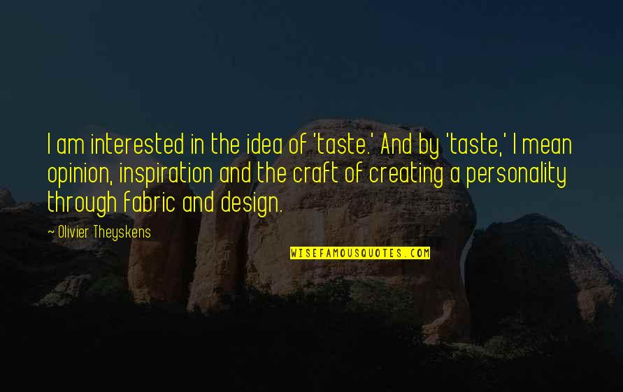 By Design Quotes By Olivier Theyskens: I am interested in the idea of 'taste.'