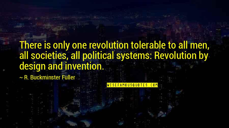 By Design Quotes By R. Buckminster Fuller: There is only one revolution tolerable to all
