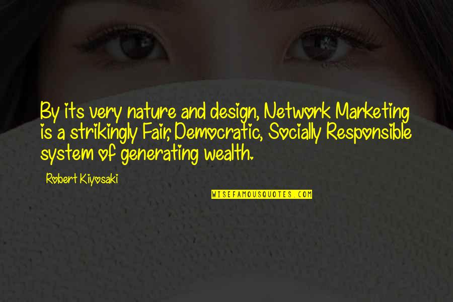 By Design Quotes By Robert Kiyosaki: By its very nature and design, Network Marketing