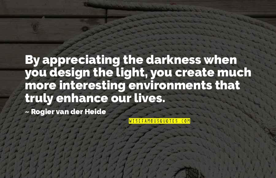 By Design Quotes By Rogier Van Der Heide: By appreciating the darkness when you design the