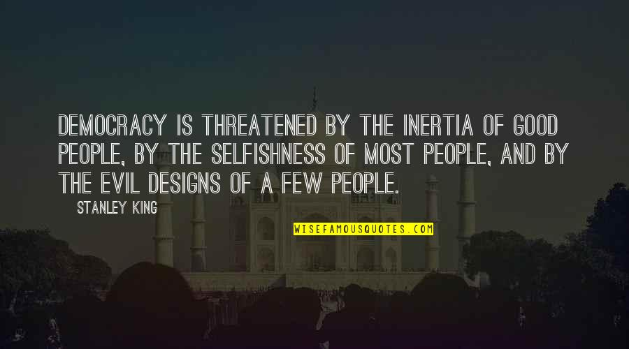 By Design Quotes By Stanley King: Democracy is threatened by the inertia of good