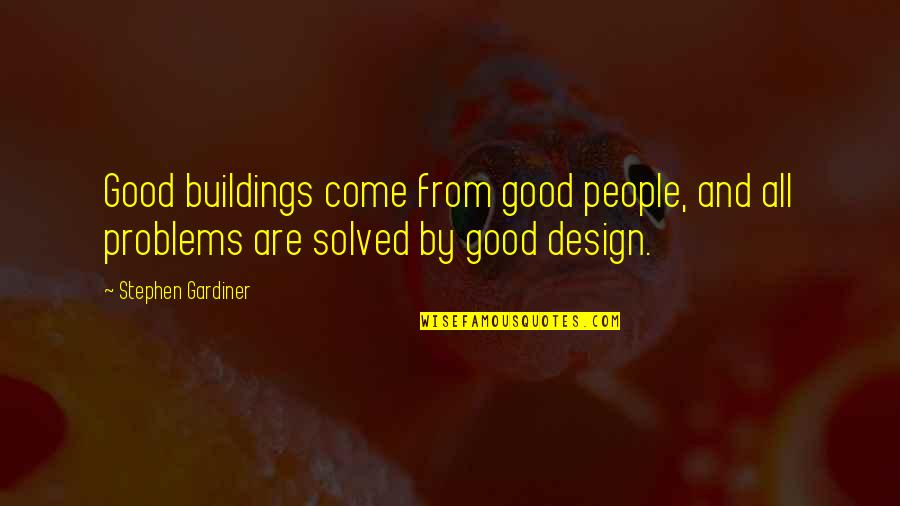 By Design Quotes By Stephen Gardiner: Good buildings come from good people, and all