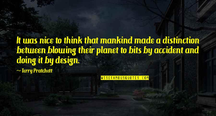 By Design Quotes By Terry Pratchett: It was nice to think that mankind made
