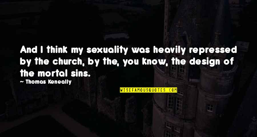 By Design Quotes By Thomas Keneally: And I think my sexuality was heavily repressed