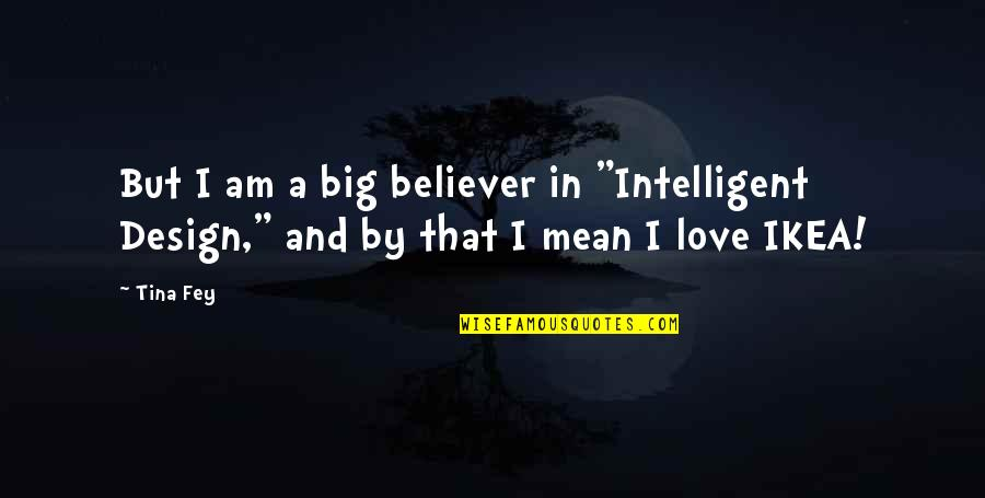 """By Design Quotes By Tina Fey: But I am a big believer in """"Intelligent"""