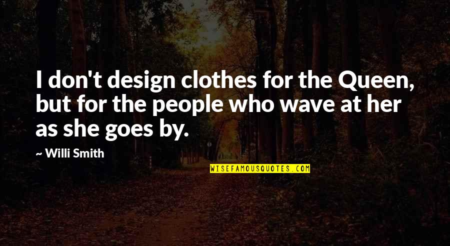 By Design Quotes By Willi Smith: I don't design clothes for the Queen, but