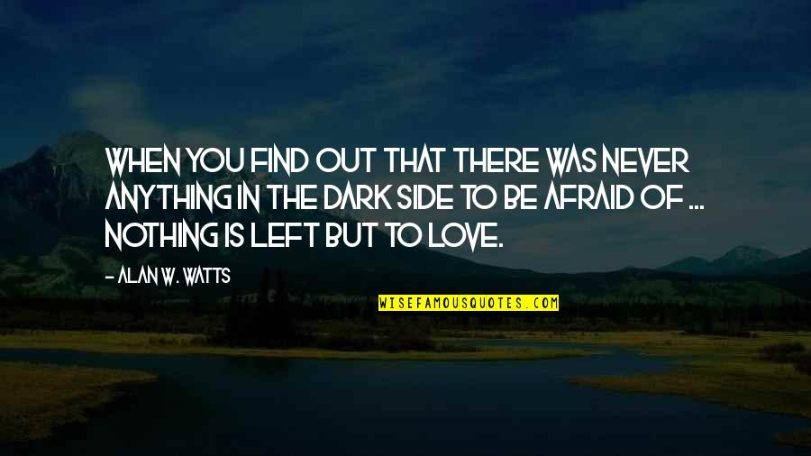 By My Side Love Quotes By Alan W. Watts: When you find out that there was never