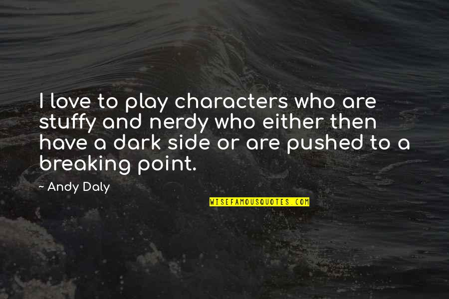 By My Side Love Quotes By Andy Daly: I love to play characters who are stuffy
