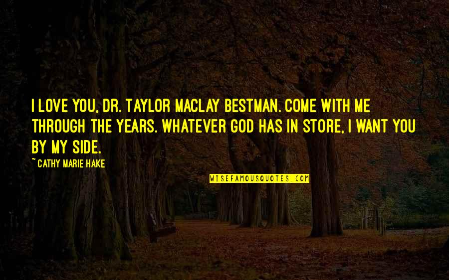 By My Side Love Quotes By Cathy Marie Hake: I love you, Dr. Taylor MacLay Bestman. Come