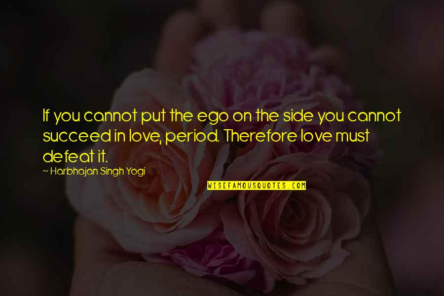 By My Side Love Quotes By Harbhajan Singh Yogi: If you cannot put the ego on the