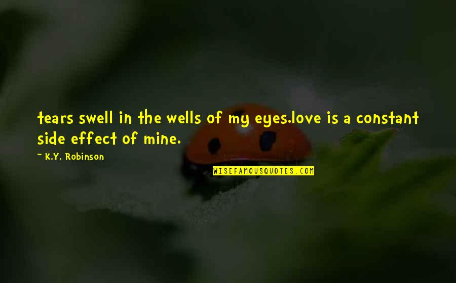 By My Side Love Quotes By K.Y. Robinson: tears swell in the wells of my eyes.love