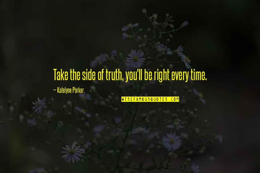 By My Side Love Quotes By Katelyne Parker: Take the side of truth, you'll be right