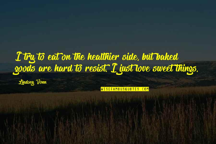 By My Side Love Quotes By Lindsey Vonn: I try to eat on the healthier side,