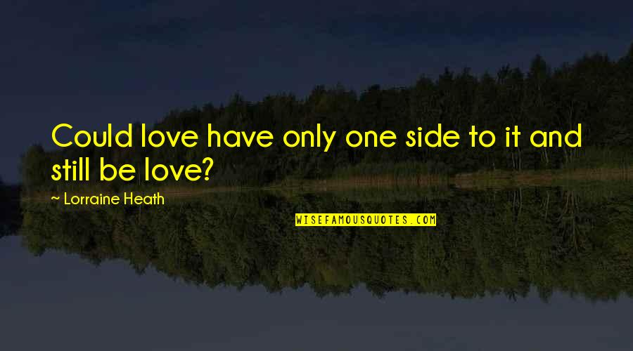 By My Side Love Quotes By Lorraine Heath: Could love have only one side to it