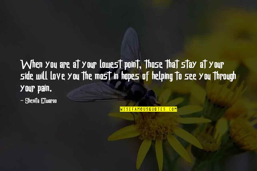 By My Side Love Quotes By Shenita Etwaroo: When you are at your lowest point, those