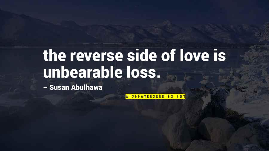 By My Side Love Quotes By Susan Abulhawa: the reverse side of love is unbearable loss.