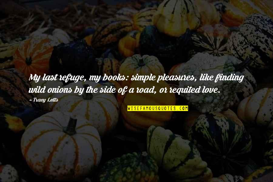 By My Side Love Quotes By Tracy Letts: My last refuge, my books: simple pleasures, like