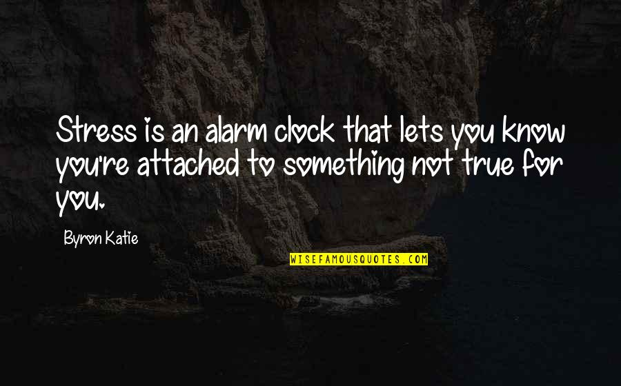 Byng Quotes By Byron Katie: Stress is an alarm clock that lets you