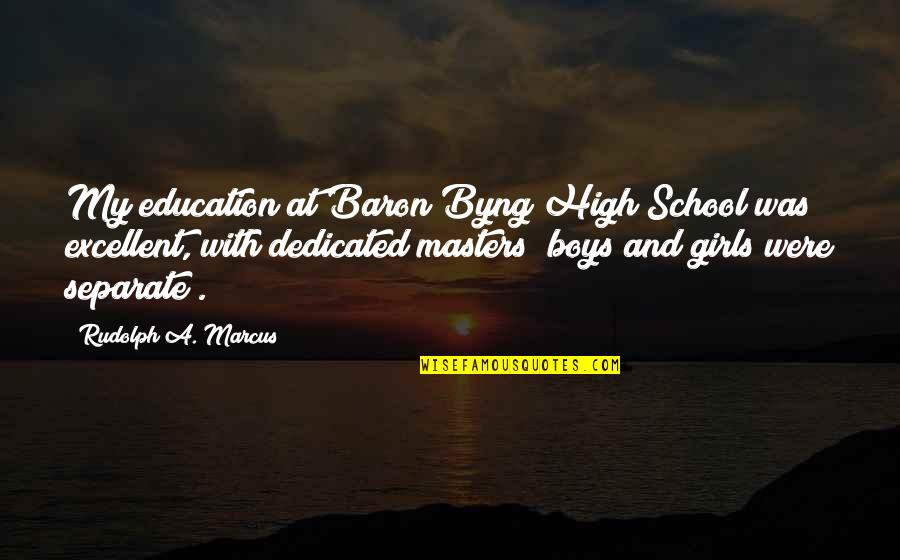 Byng Quotes By Rudolph A. Marcus: My education at Baron Byng High School was