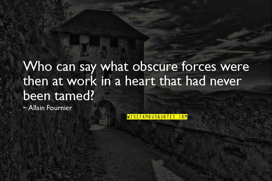 Byul Quotes By Allain Fournier: Who can say what obscure forces were then