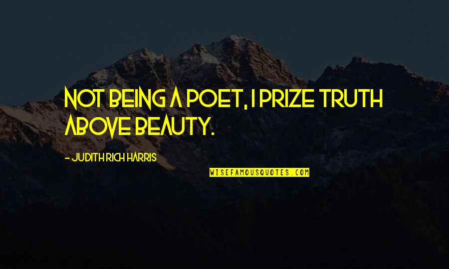 Byul Quotes By Judith Rich Harris: Not being a poet, I prize truth above