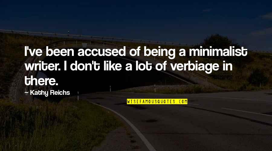 Byul Quotes By Kathy Reichs: I've been accused of being a minimalist writer.