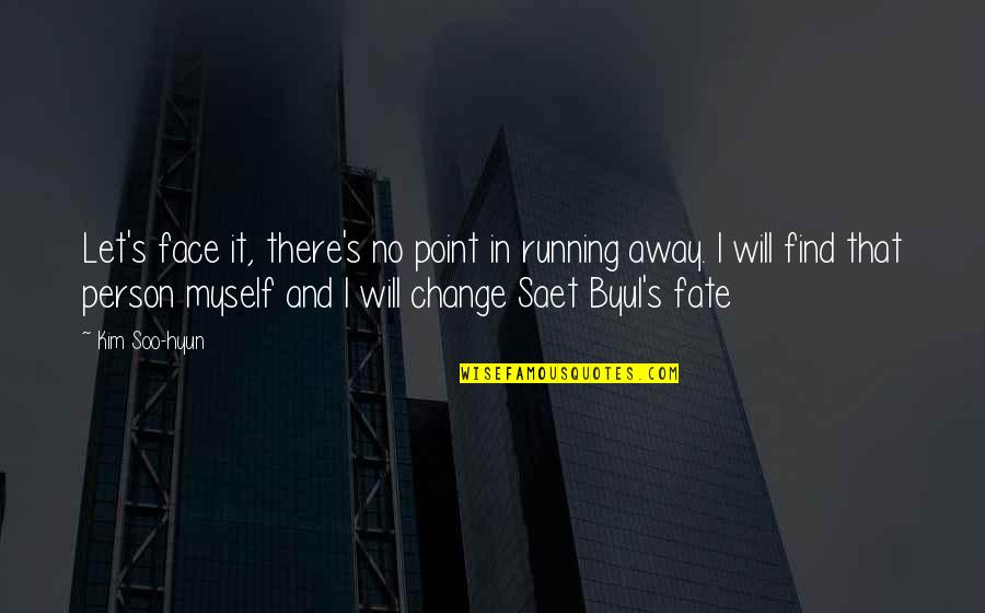 Byul Quotes By Kim Soo-hyun: Let's face it, there's no point in running