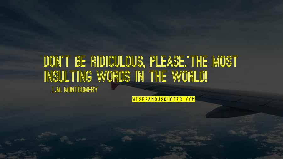 Byul Quotes By L.M. Montgomery: Don't be ridiculous, please.'The most insulting words in